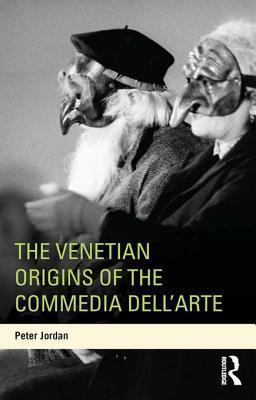 The Venetian Origins of the Commedia Dellarte Peter Jordan