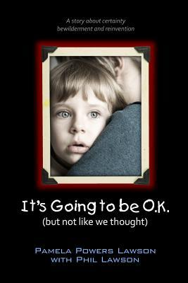 Its Going to Be Ok (But Not Like We Thought) Pamela Powers Lawson