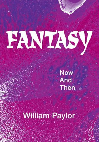 Fantasy: Now And Then  by  William Paylor