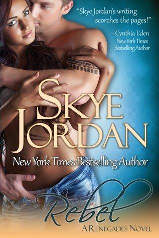 Rebel (Renegades, Book #2) Skye Jordan