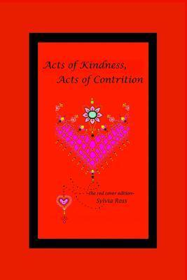 Acts of Kindness, Acts of Contrition: The Red Edition  by  Sylvia Ross