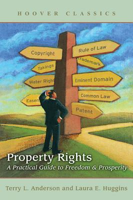 Property Rights: A Practical Guide to Freedom and Prosperity  by  Terry L. Anderson