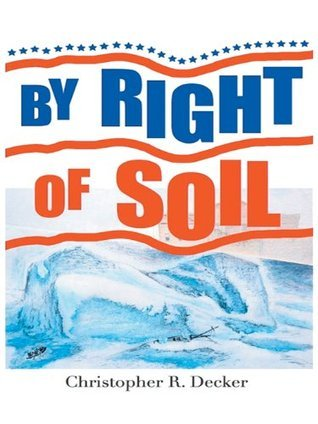 By Right Of Soil Christopher R. Decker