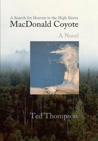 MacDonald Coyote: A Search for Heaven in the High Sierra  by  Ted  Thompson