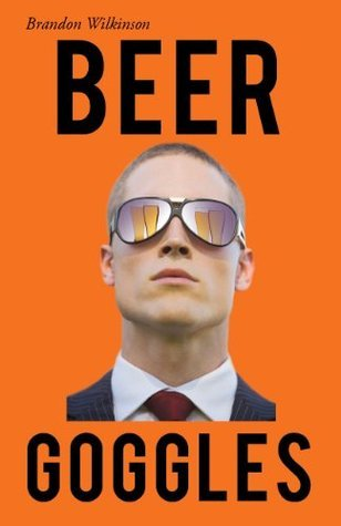 Beer Goggles  by  Brandon Wilkinson