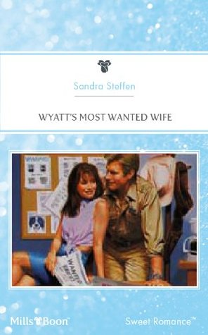 Mills & Boon : Wyatts Most Wanted Wife Sandra Steffen