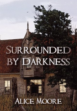 Surrounded Darkness by Alice Moore