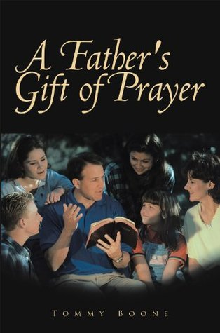 A Fathers Gift of Prayer  by  Tommy Boone