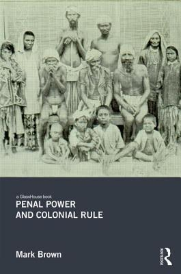 Penal Power and Colonial Rule  by  Brown Mark