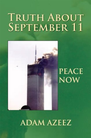 TRUTH ABOUT SEPTEMBER 11: Peace Now  by  Adam Azeez