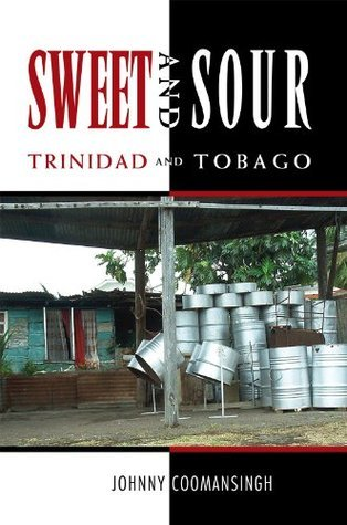 Sweet and Sour Trinidad and Tobago  by  Johnny Coomansingh
