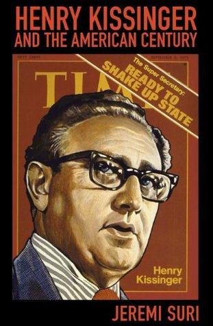 Henry Kissinger And The American Century Jeremi Suri