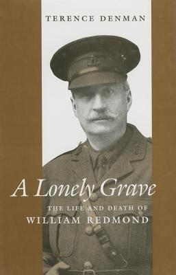 A Lonely Grave: The Life and Death of William Redmond Terence Denman
