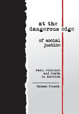 At the Dangerous Edge of Social Justice: Race, Violence and Death in America Thomas Fensch