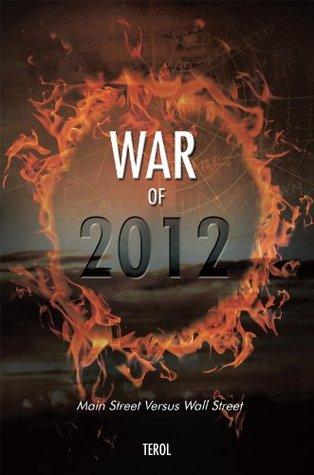 War of 2012: Main Street Versus Wall Street  by  Terol