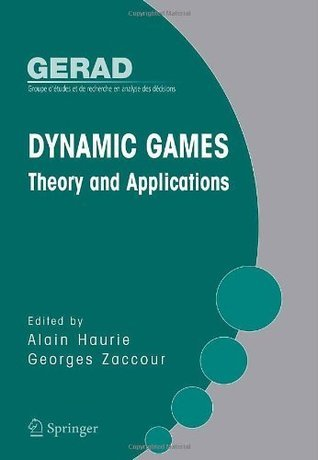 Dynamic Games: Theory and Applications (Gerad 25th Anniversary) Alain Haurie