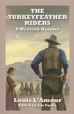The Turkeyfeather Riders: A Western Quintet  by  Louis LAmour