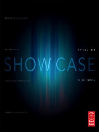 Show Case: A Guide to Developing, Maintaining, and Presenting a Design-Tech Portfolio for Theatre and Allied Fields Rafael Jaen