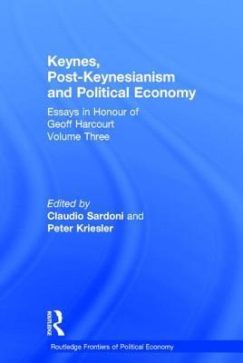 Keynes, Post-Keynesianism and Political Economy: Essays in Honour of Geoff Harcourt, Volume III  by  Peter Kriesler