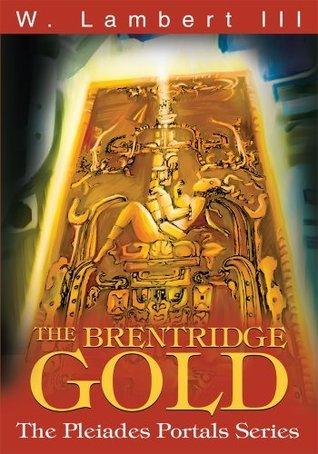 The Brentridge Gold: The Pleiades Portals Series W. Lambert III