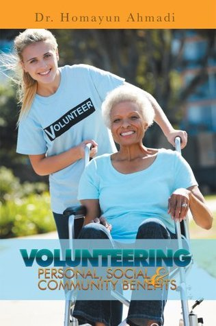 Volunteering  : Personal, Social And Community Benefits  by  Homayun Ahmadi