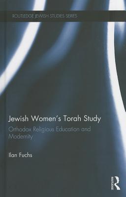 Jewish Womens Torah Study: Orthodox Religious Education and Modernity Ilan Fuchs