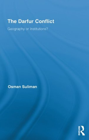 The Darfur Conflict: Geography or Institutions? Osman Suliman