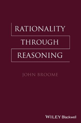 Rationality Through Reasoning  by  John  Broome