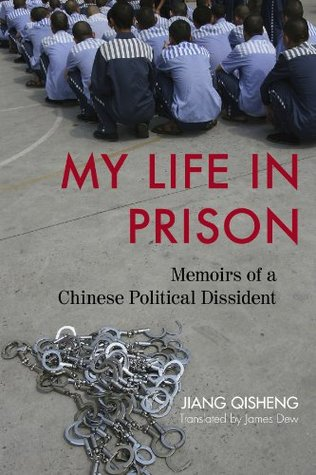 My Life in Prison: Memoirs of a Chinese Political Dissident  by  Jiang Qisheng