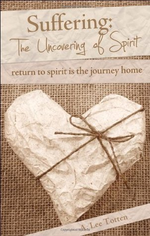 Suffering: The Uncovering of Spirit A. Lee Totten