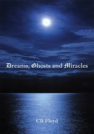 Dreams, Ghosts and Miracles Cb Floyd