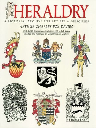 Heraldry: A Pictorial Archive for Artists and Designers Arthur Charles Fox-Davies
