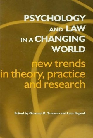Psychology and Law in a Changing World: New Trends in Theory, Practice and Research Lara Bagnoli