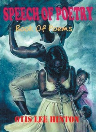 SPEECH OF POETRY: Book Of Poems  by  Otis Lee Hinton