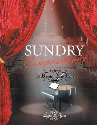 Sundry Compositions  by  Kristen Kay Land by Kristen Kay Land