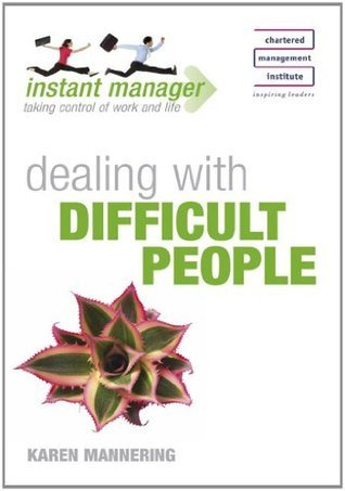 Instant Manager: Dealing with Difficult People  by  Karen Mannering