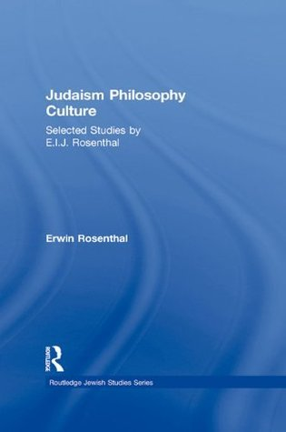 Judaism, Philosophy, Culture: Selected Studies  by  E. I. J. Rosenthal (Routledge Jewish Studies Series) by Erwin Rosenthal