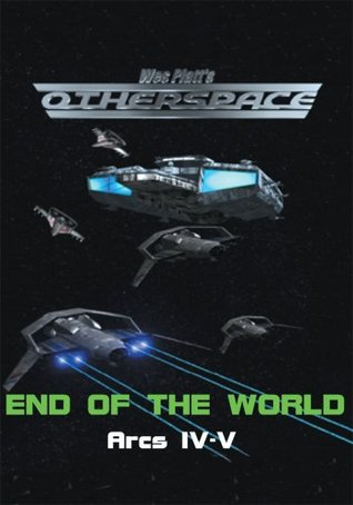 OtherSpace: End of the World  by  Wes Platt