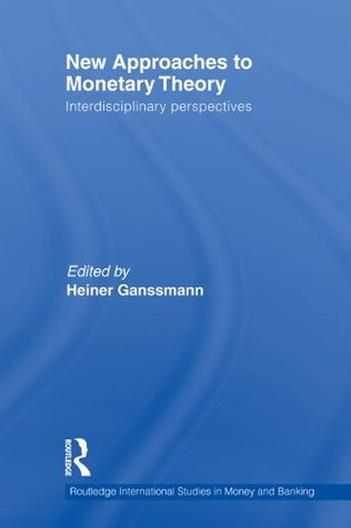 New Approaches to Monetary Economics and Theory  by  Heiner Ganssmann