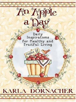 An Apple A Day: Daily Inspirations for Healthy and Fruitful Living Karla Dornacher