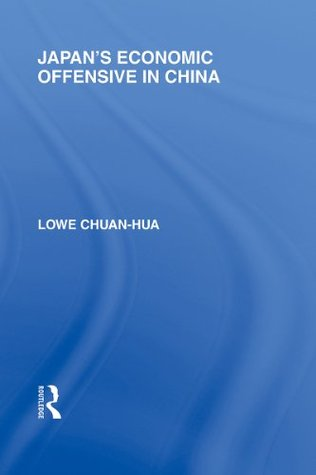 Japans Economic Offensive in China: Volume 9  by  Lowe Chuan Hua