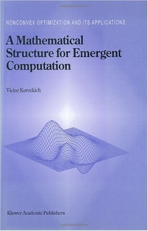 A Mathematical Structure for Emergent Computation (Nonconvex Optimization and Its Applications (closed))  by  V. Korotkikh