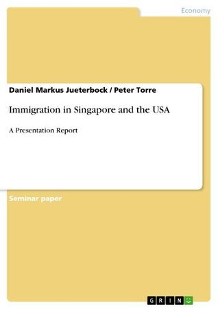Immigration in Singapore and the USA: A Presentation Report Daniel Markus Jueterbock