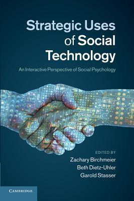 Strategic Uses of Social Technology: An Interactive Perspective of Social Psychology Zachary Birchmeier