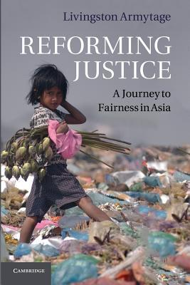 Reforming Justice: A Journey to Fairness in Asia Livingston Armytage