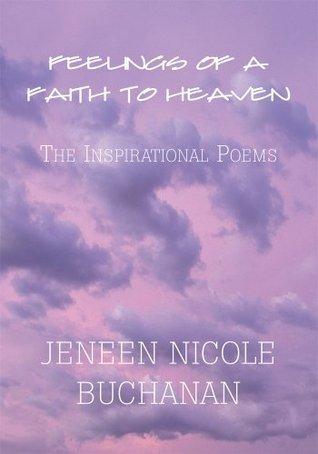 Feelings of a Faith To Heaven :The Inspirational Poems Jeneen Nicole Buchanan