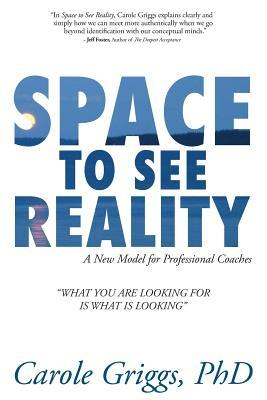 Space to See Reality: A New Model for Professional Coaches  by  Carole Griggs