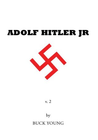 Adolf Hitler Jr : Volume 2  by  Buck Young