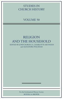 Religion and the Household: Papers Read at the 2012 Summer Meeting and the 2013 Winter Meeting of the Ecclesiastical History Society  by  John Doran