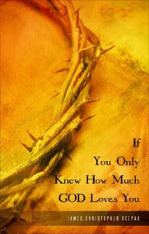 If You Only Knew How Much God Loves You James Christopher Deepak